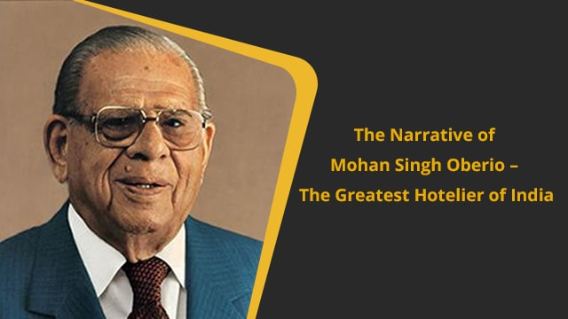The Narrative of Mohan Singh Oberio – The Greatest Hotelier of India