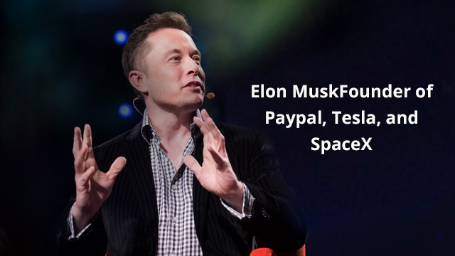 Founder of Paypal, Tesla, and SpaceX: Elon Musk