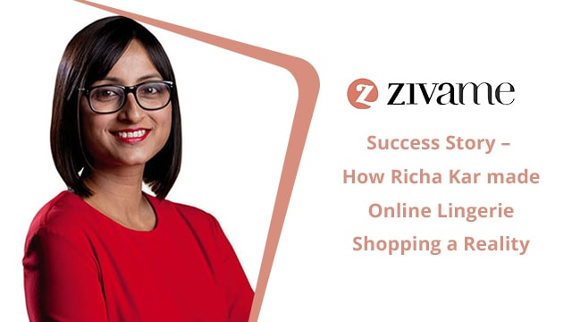 Zivame Success Story – How Richa Kar made Online Lingerie Shopping a Reality