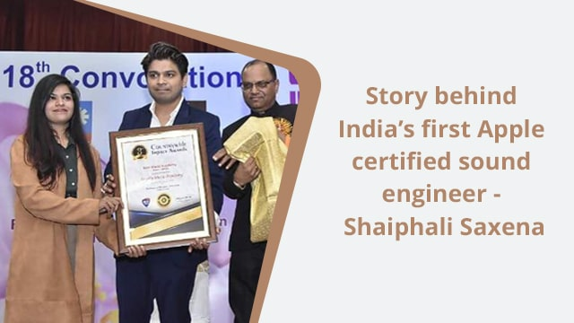 Know the life story behind India's first Apple certified sound engineer – ShaiphaliSaxena