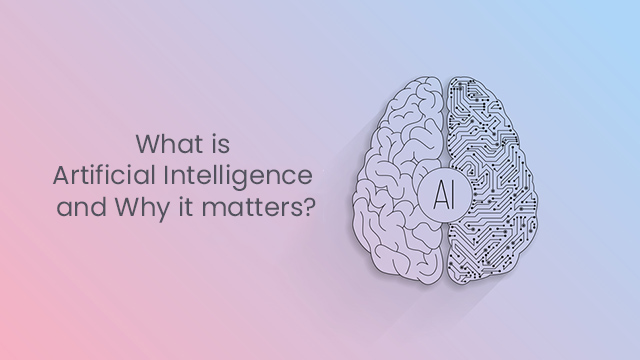 What is Artificial Intelligence and Why it matters?